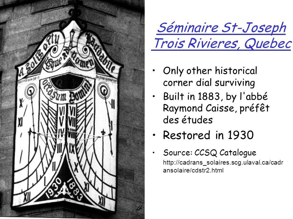 Séminaire St-Joseph Trois Rivieres, Quebec Only other historical corner dial surviving Built in 1883, by l'abbé Raymond Caisse, préfêt des études Rest