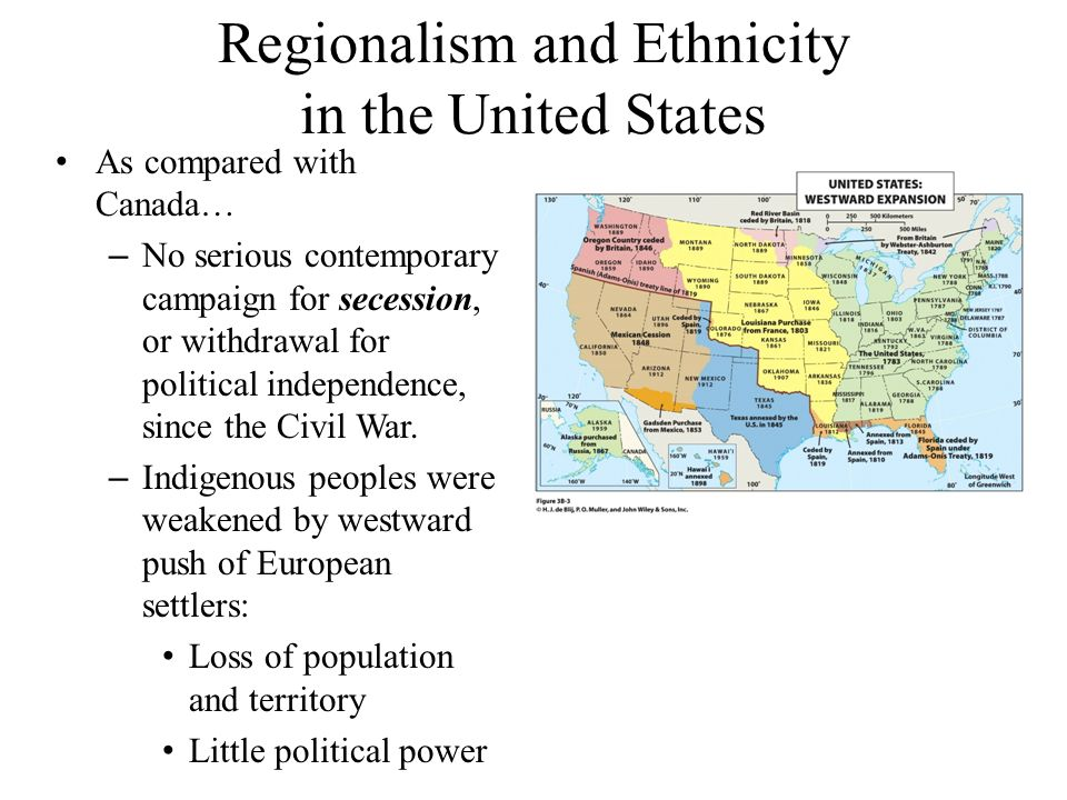 Regionalism and Ethnicity in the United States As compared with Canada… – No serious contemporary campaign for secession, or withdrawal for political