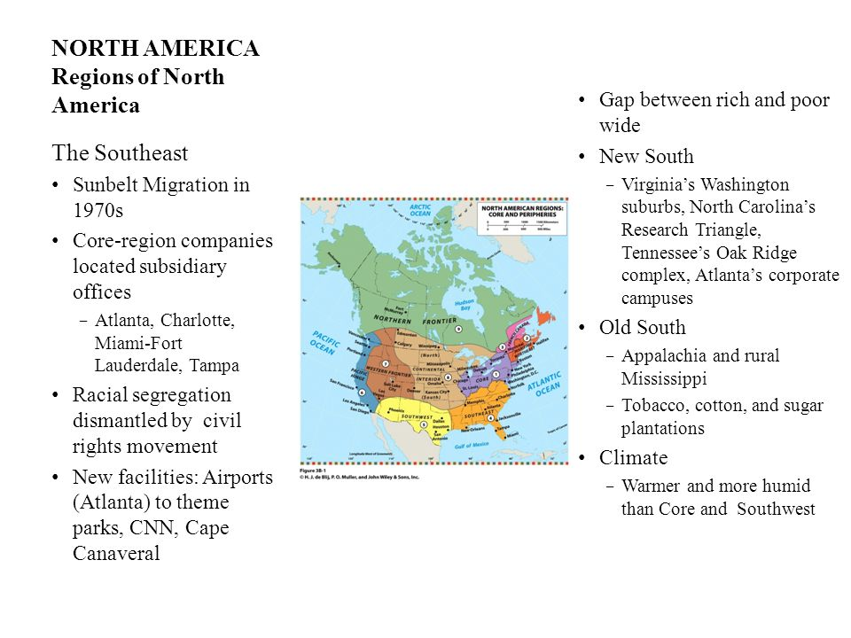 NORTH AMERICA Regions of North America The Southeast Sunbelt Migration in 1970s Core-region companies located subsidiary offices Atlanta, Charlotte, M