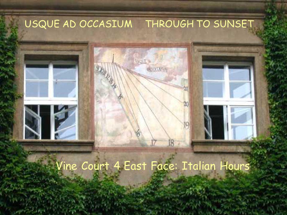 VC4E Italian Vine Court 4 East Face: Italian Hours USQUE AD OCCASIUM THROUGH TO SUNSET