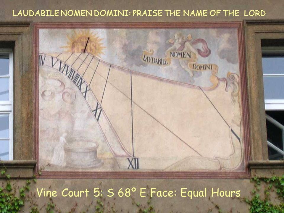 VC5 E Equal Vine Court 5: S 68º E Face: Equal Hours LAUDABILE NOMEN DOMINI: PRAISE THE NAME OF THE LORD