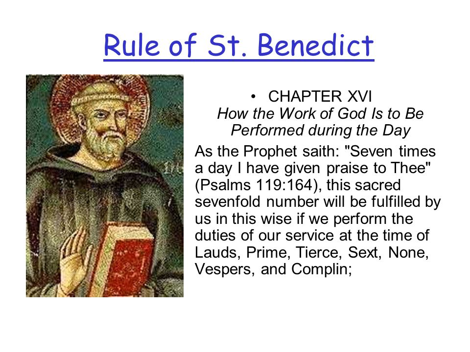 Rule of St. Benedict CHAPTER XVI How the Work of God Is to Be Performed during the Day As the Prophet saith:
