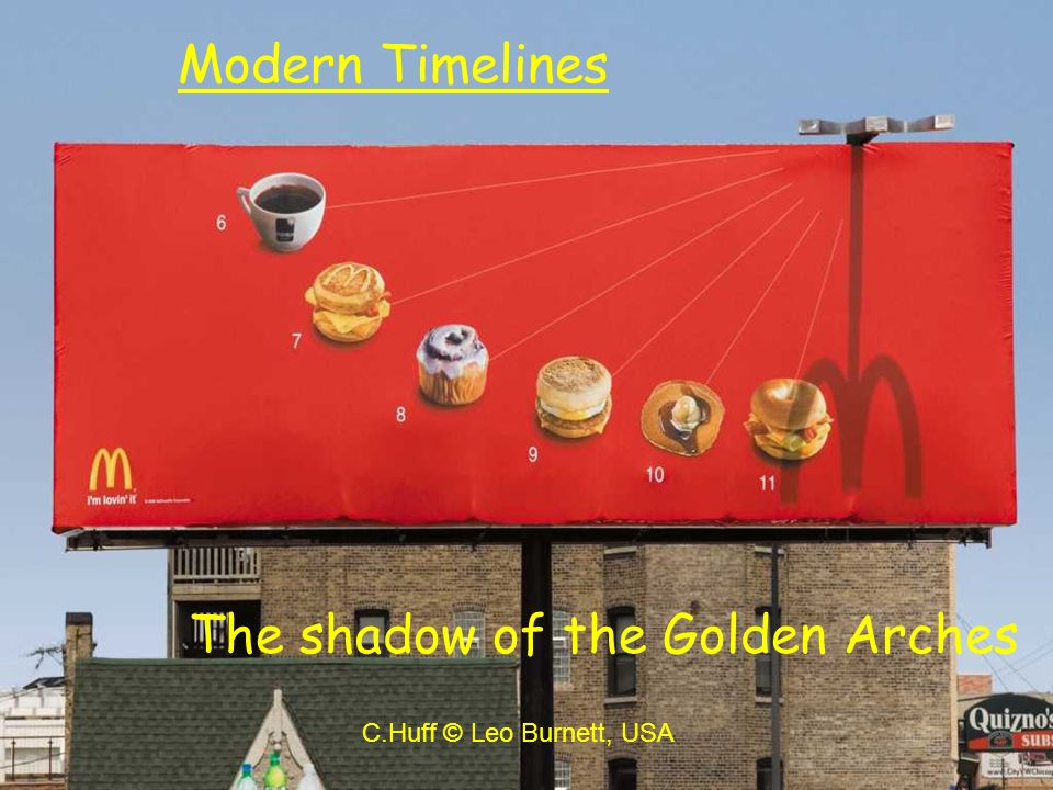 Modern Timelines The shadow of the Golden Arches C.Huff © Leo Burnett, USA