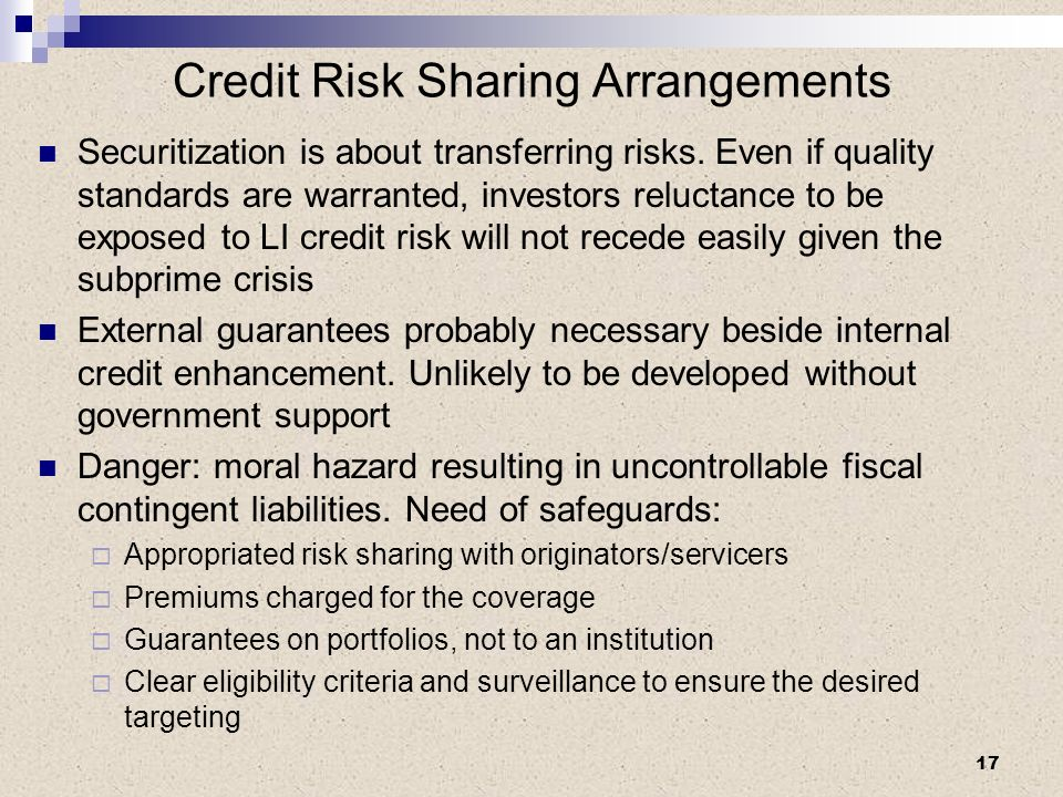 Credit Risk Sharing Arrangements Securitization is about transferring risks.