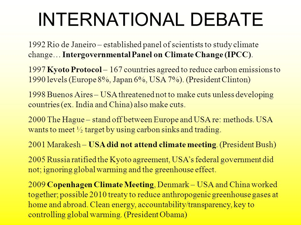 INTERNATIONAL DEBATE 1992 Rio de Janeiro – established panel of scientists to study climate change… Intergovernmental Panel on Climate Change (IPCC).