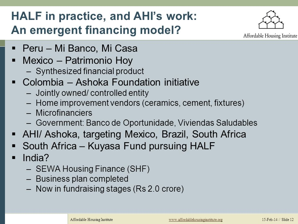 Affordable Housing Institutewww.affordablehousinginstitute.org 15-Feb-14 // Slide 12www.affordablehousinginstitute.org HALF in practice, and AHIs work: An emergent financing model.