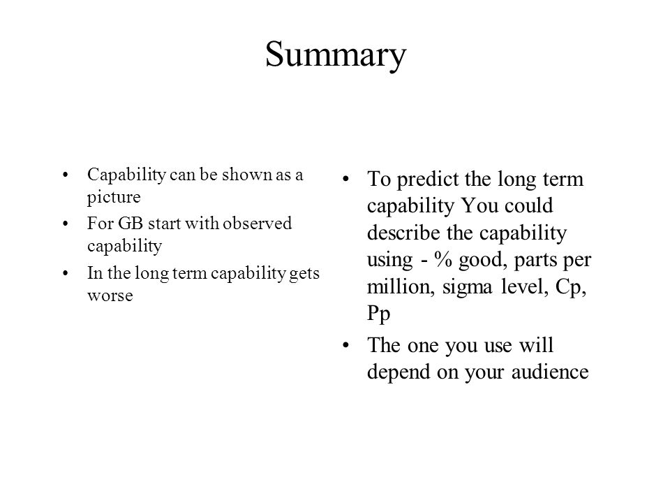 Summary Capability can be shown as a picture For GB start with observed capability In the long term capability gets worse To predict the long term cap
