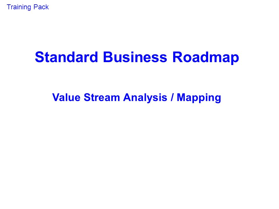 Standard Business Roadmap Value Stream Analysis / Mapping Training Pack
