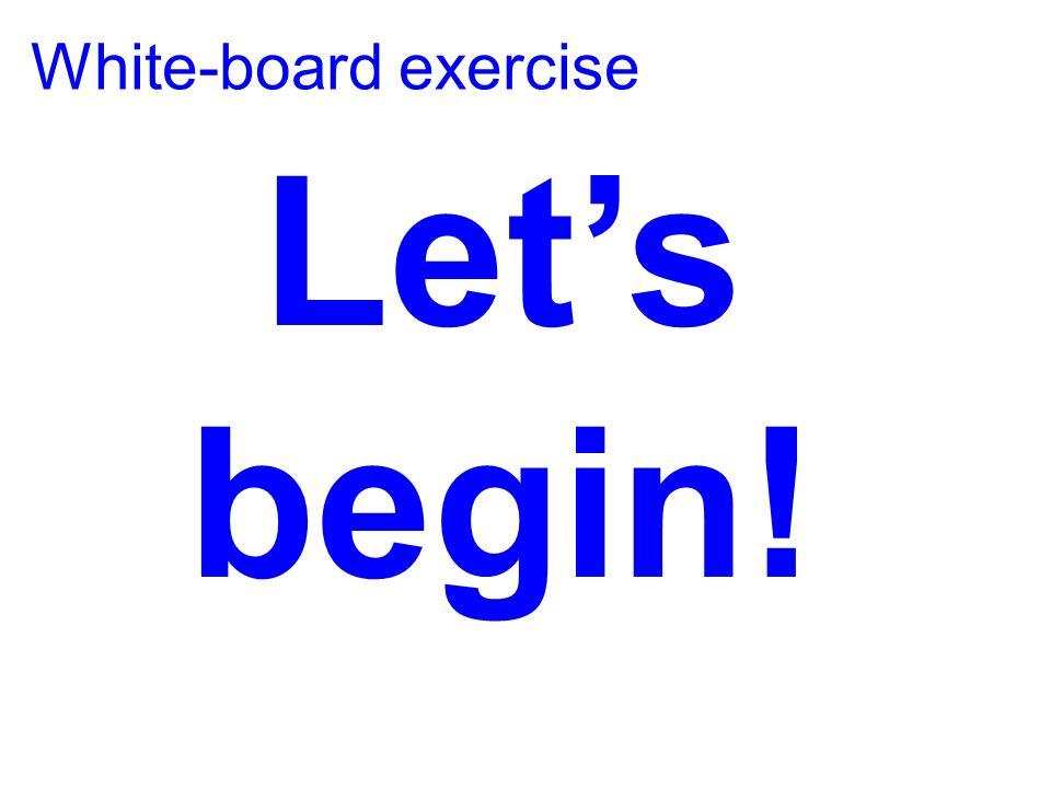White-board exercise Lets begin!