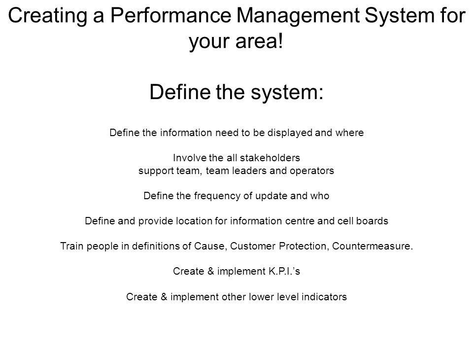 Flip Chart Define the information need to be displayed and where Involve the all stakeholders support team, team leaders and operators Define the freq