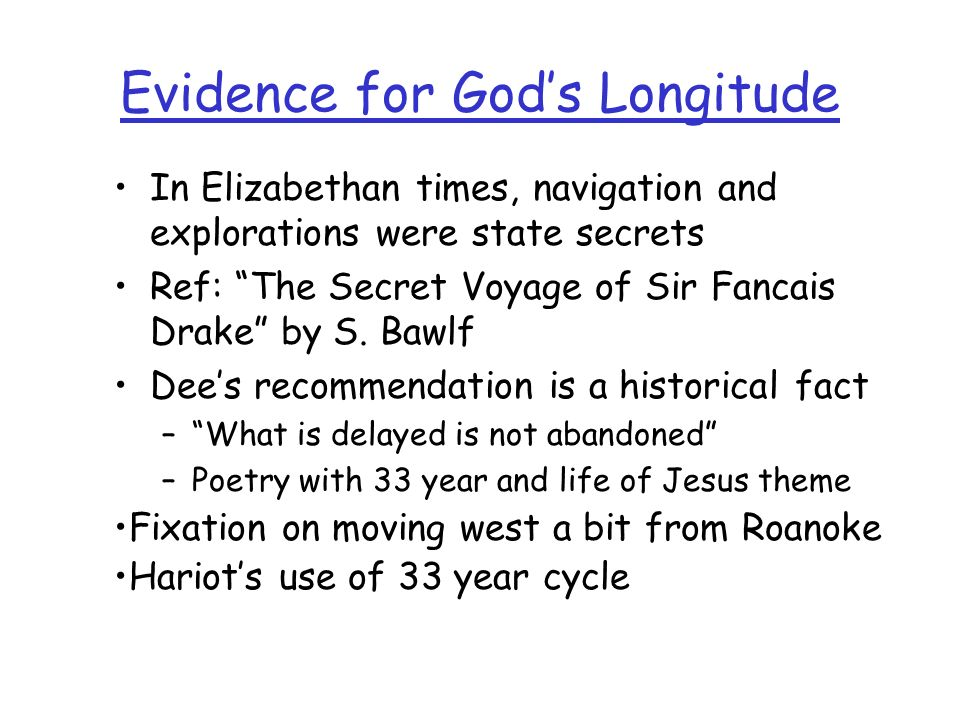 Fixation on moving west a bit from Roanoke Hariots use of 33 year cycle In Elizabethan times, navigation and explorations were state secrets Ref: The Secret Voyage of Sir Fancais Drake by S.