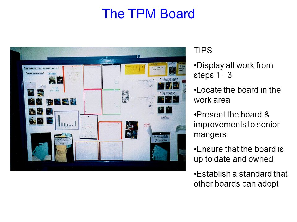 TIPS Display all work from steps 1 - 3 Locate the board in the work area Present the board & improvements to senior mangers Ensure that the board is u