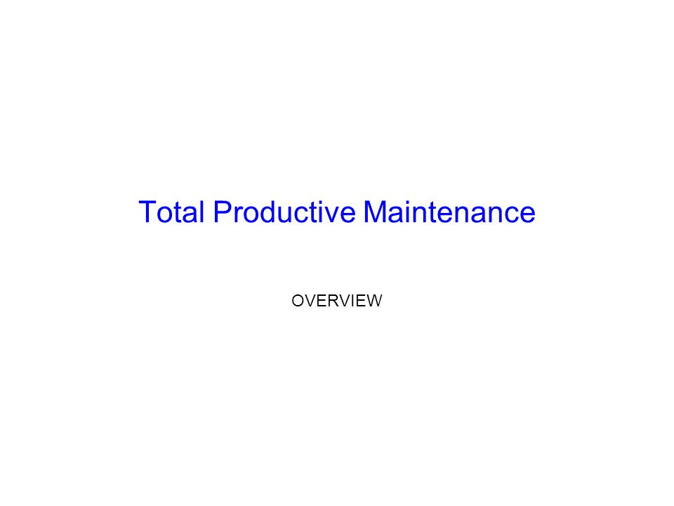 Total Productive Maintenance OVERVIEW