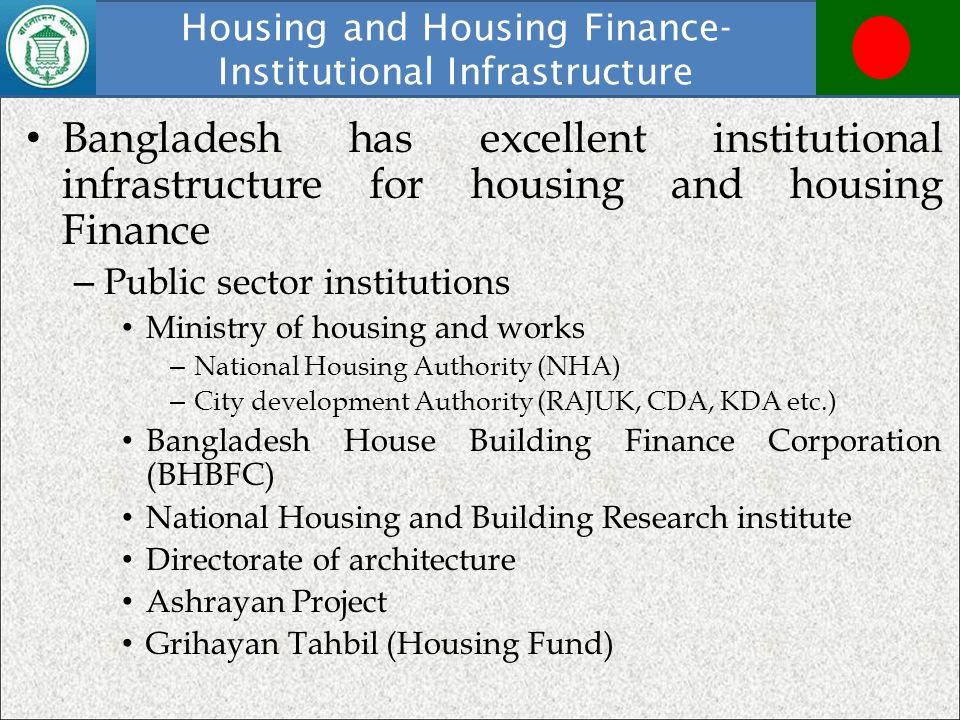 Housing and Housing Finance- Institutional Infrastructure Bangladesh has excellent institutional infrastructure for housing and housing Finance – Publ