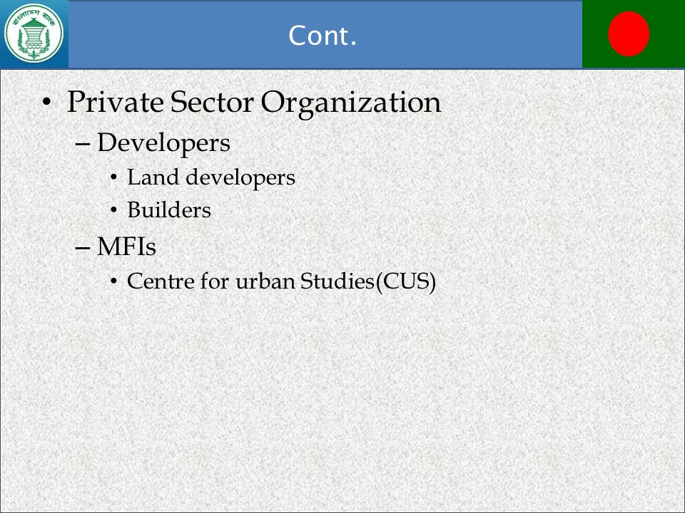 Cont. Private Sector Organization – Developers Land developers Builders – MFIs Centre for urban Studies(CUS)