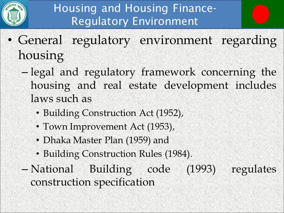 Housing and Housing Finance- Regulatory Environment General regulatory environment regarding housing – legal and regulatory framework concerning the h