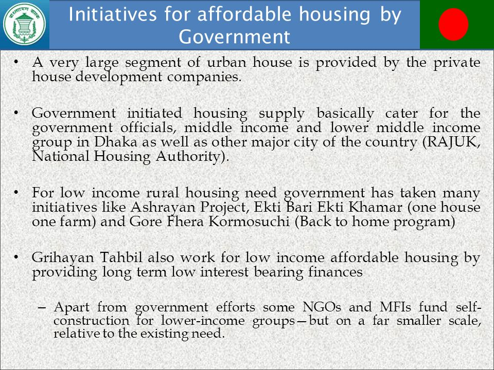 Initiatives for affordable housing by Government A very large segment of urban house is provided by the private house development companies. Governmen