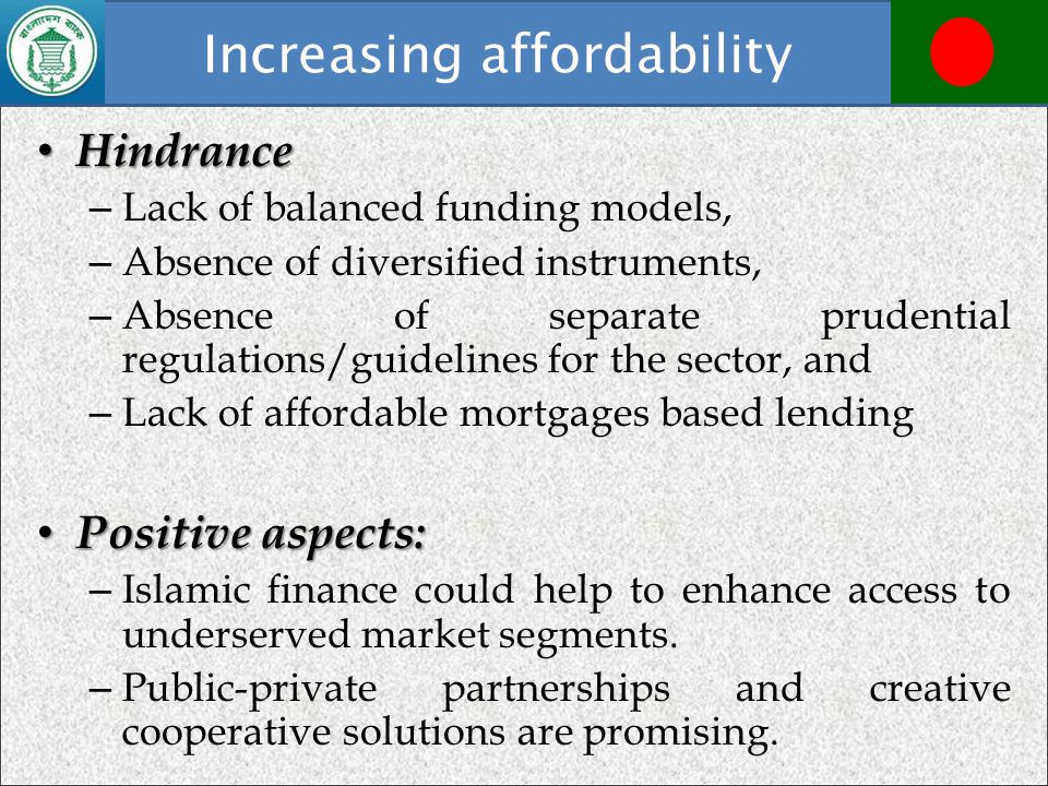 Hindrance Hindrance – Lack of balanced funding models, – Absence of diversified instruments, – Absence of separate prudential regulations/guidelines f
