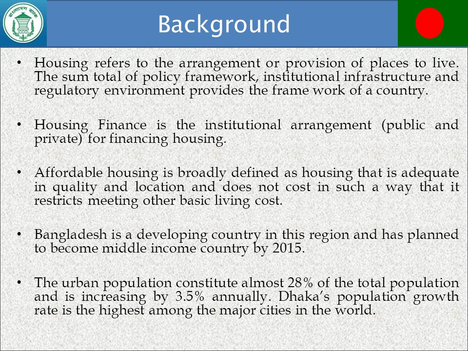 Background Housing refers to the arrangement or provision of places to live. The sum total of policy framework, institutional infrastructure and regul