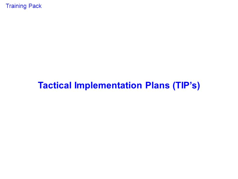 Tactical Implementation Plans (TIPs) Training Pack