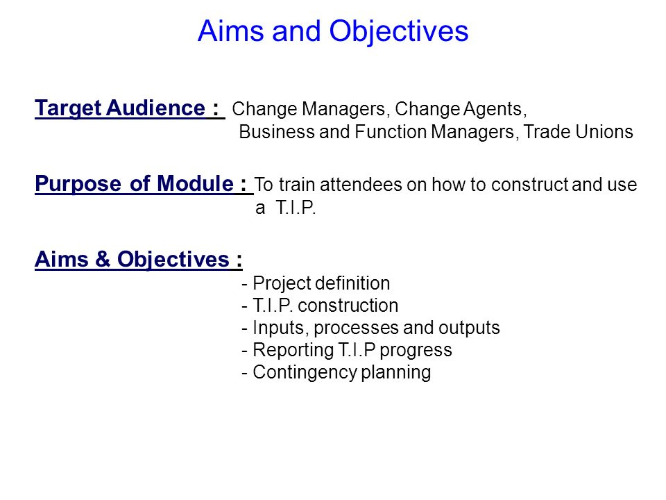 Aims and Objectives Target Audience : Change Managers, Change Agents, Business and Function Managers, Trade Unions Purpose of Module : To train attend