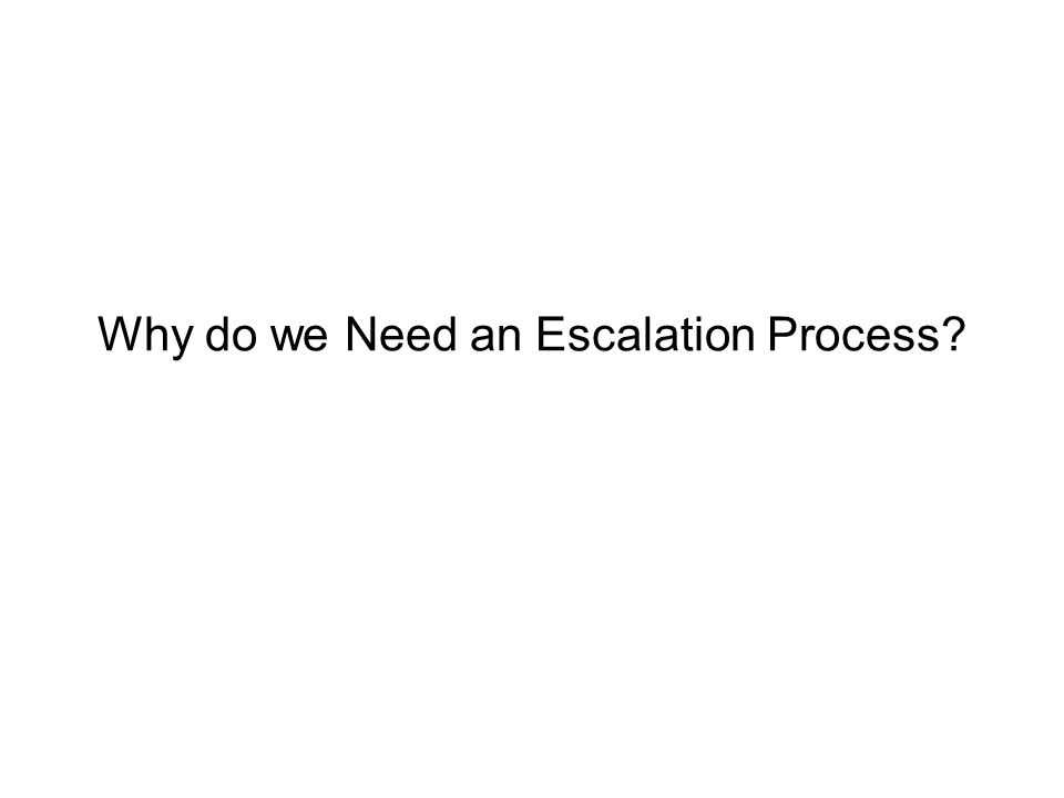 Why do we Need an Escalation Process?