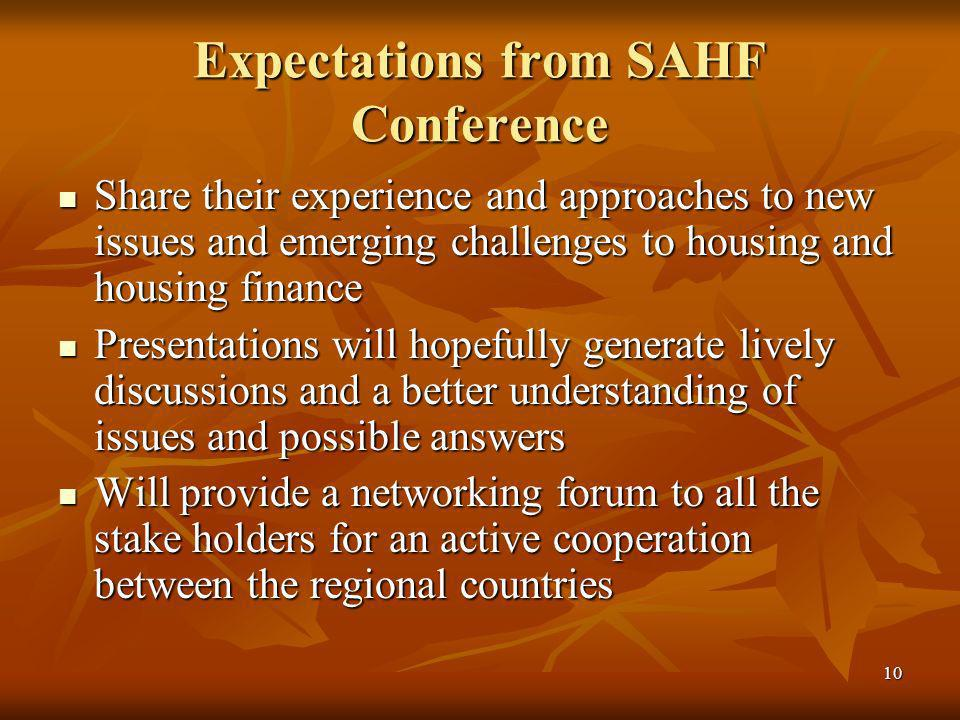10 Expectations from SAHF Conference Share their experience and approaches to new issues and emerging challenges to housing and housing finance Share