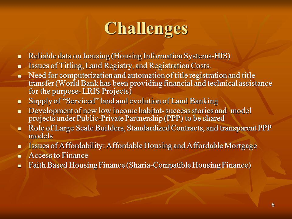 6 Challenges Reliable data on housing (Housing Information Systems-HIS) Reliable data on housing (Housing Information Systems-HIS) Issues of Titling,