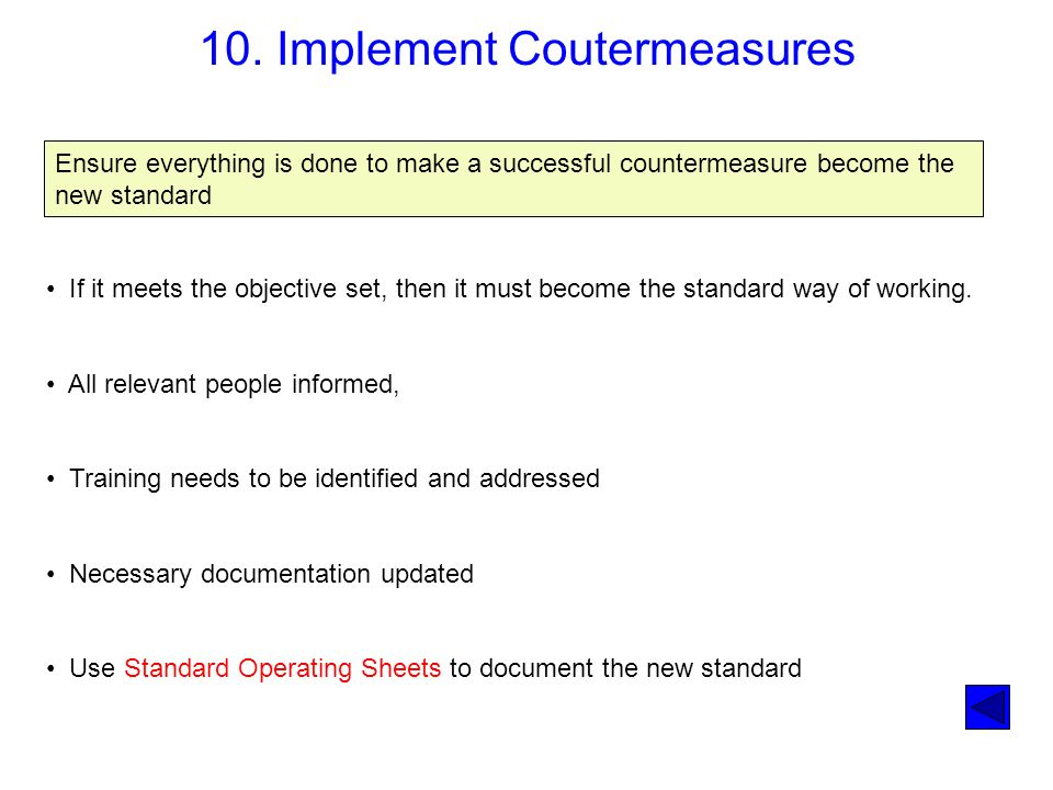 10. Implement Coutermeasures Ensure everything is done to make a successful countermeasure become the new standard If it meets the objective set, then