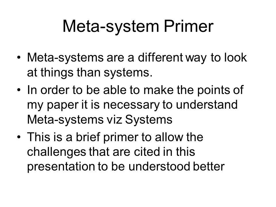 Meta-system Primer Meta-systems are a different way to look at things than systems.