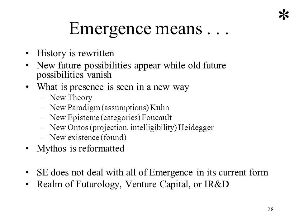 28 Emergence means... History is rewritten New future possibilities appear while old future possibilities vanish What is presence is seen in a new way