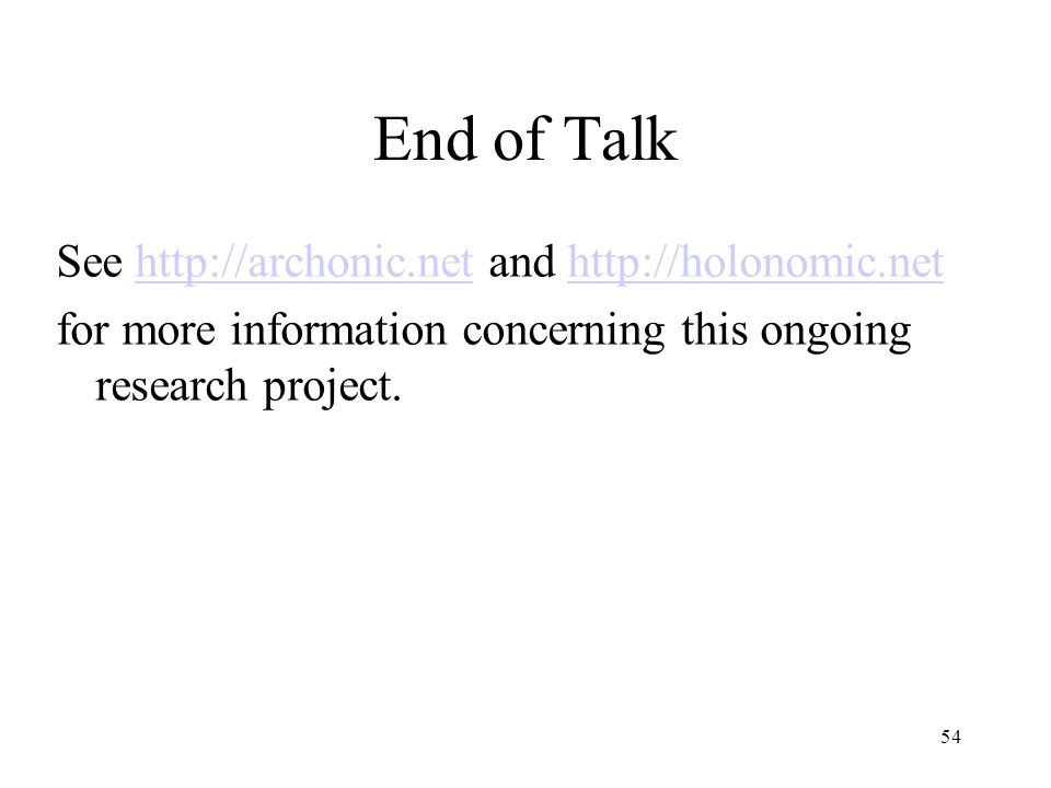 54 End of Talk See http://archonic.net and http://holonomic.nethttp://archonic.nethttp://holonomic.net for more information concerning this ongoing re