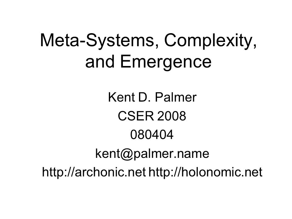Meta-Systems, Complexity, and Emergence Kent D.