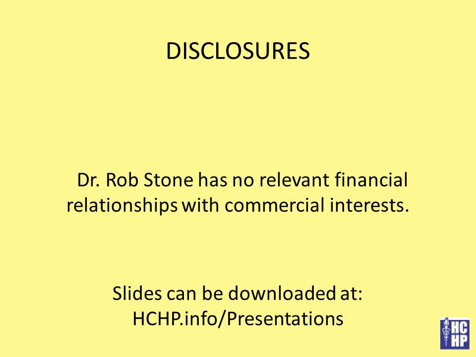 DISCLOSURES Dr. Rob Stone has no relevant financial relationships with commercial interests.