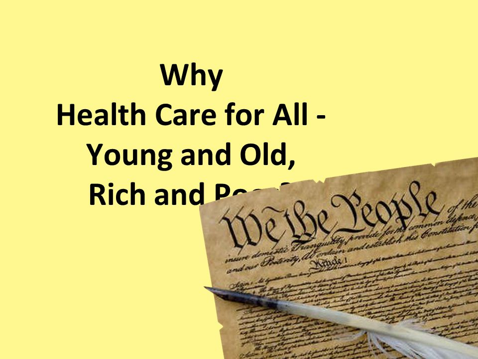 Why Health Care for All - Young and Old, Rich and Poor?