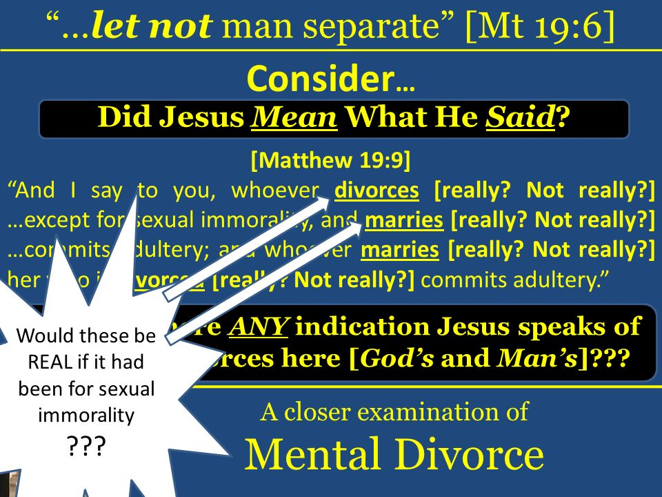 …let not man separate [Mt 19:6] A closer examination of Mental Divorce Consider … Did Jesus Mean What He Said.