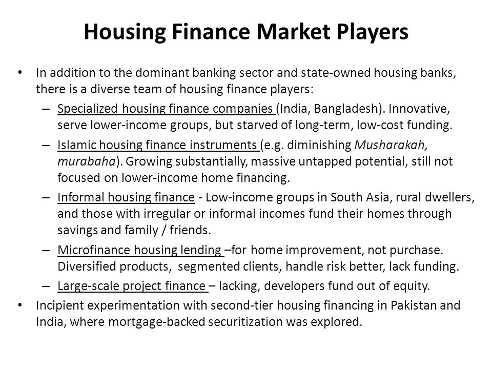 Housing Finance Market Players In addition to the dominant banking sector and state-owned housing banks, there is a diverse team of housing finance pl
