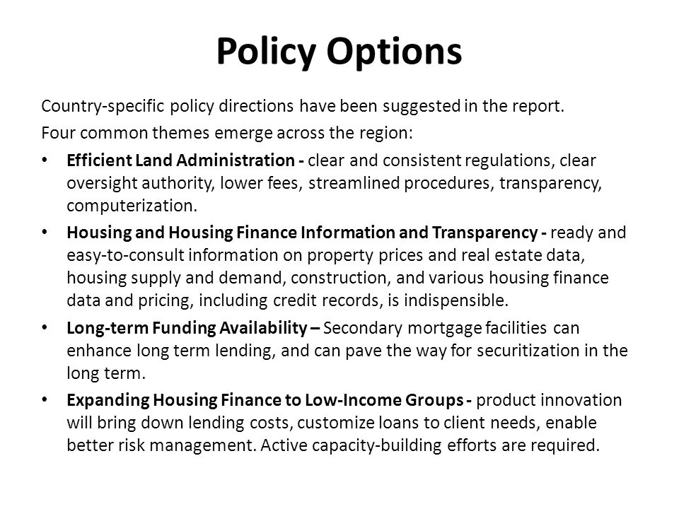 Policy Options Country-specific policy directions have been suggested in the report. Four common themes emerge across the region: Efficient Land Admin