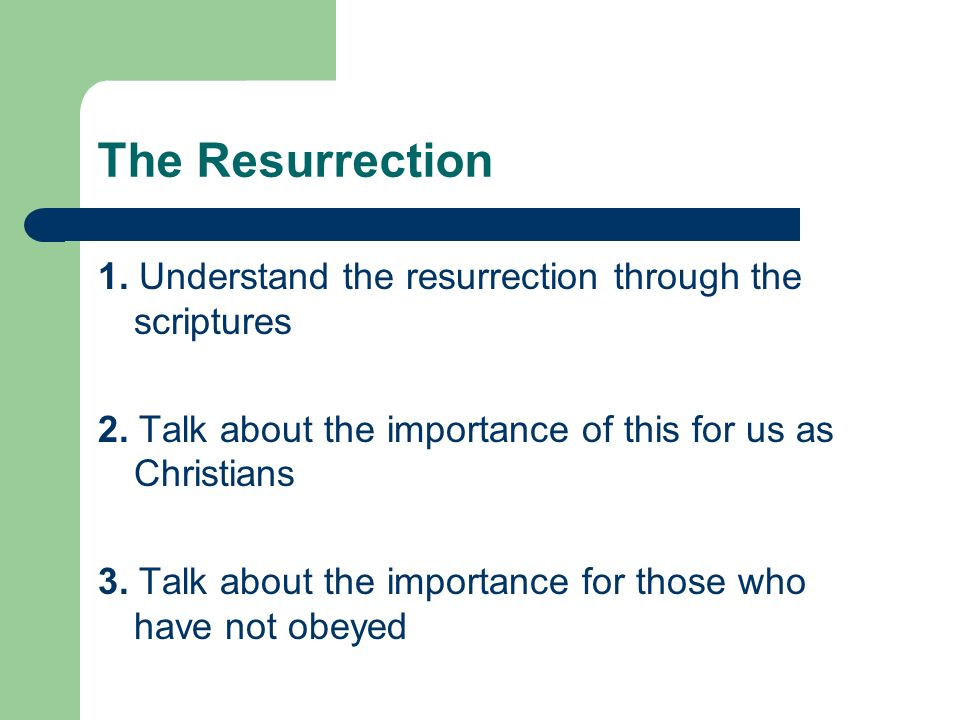 The Resurrection 1. Understand the resurrection through the scriptures 2. Talk about the importance of this for us as Christians 3. Talk about the imp