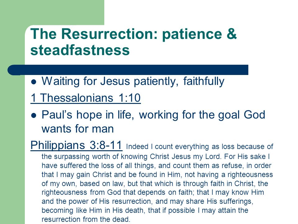 The Resurrection: patience & steadfastness Waiting for Jesus patiently, faithfully 1 Thessalonians 1:10 Pauls hope in life, working for the goal God w
