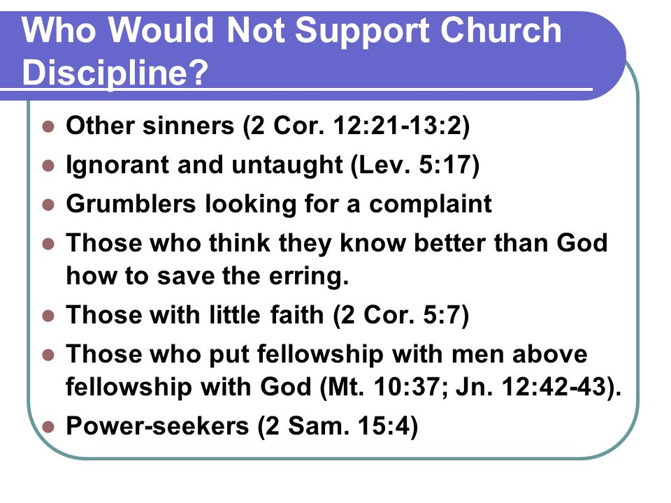 Who Would Not Support Church Discipline. Other sinners (2 Cor.