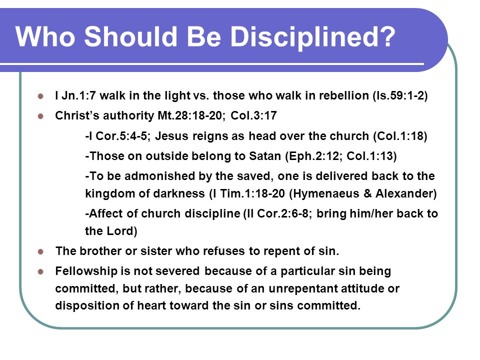 Who Should Be Disciplined. I Jn.1:7 walk in the light vs.