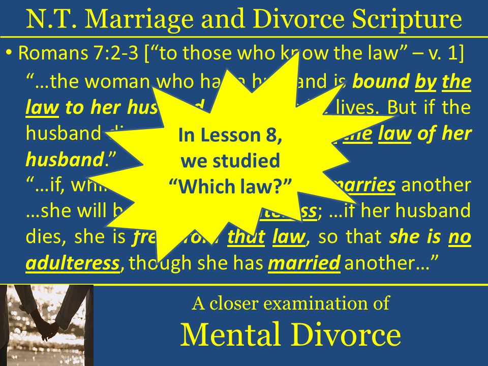 …if, while her husband lives, she marries another …she will be called an adulteress; …if her husband dies, she is free from that law, so that she is no adulteress, though she has married another… …the woman who has a husband is bound by the law to her husband as long as he lives.