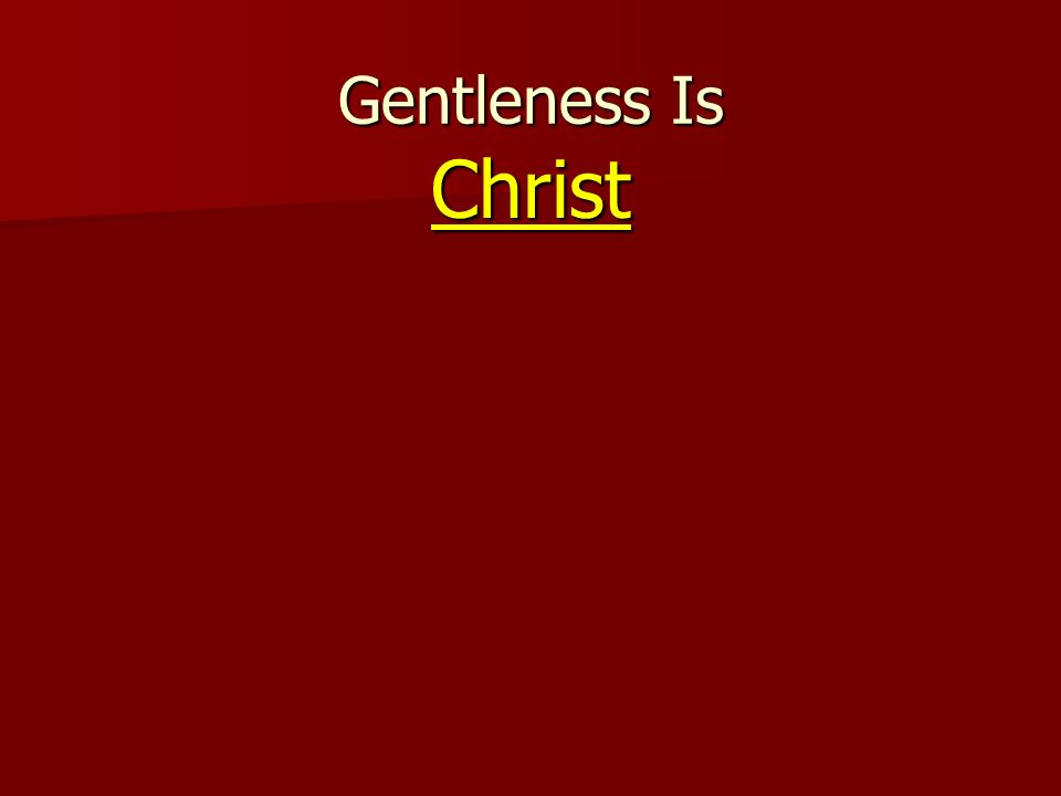 Gentleness Is Christ