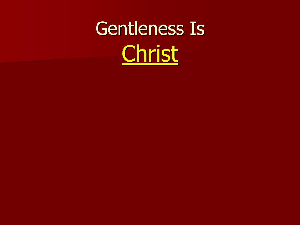 Gentleness Is Christ