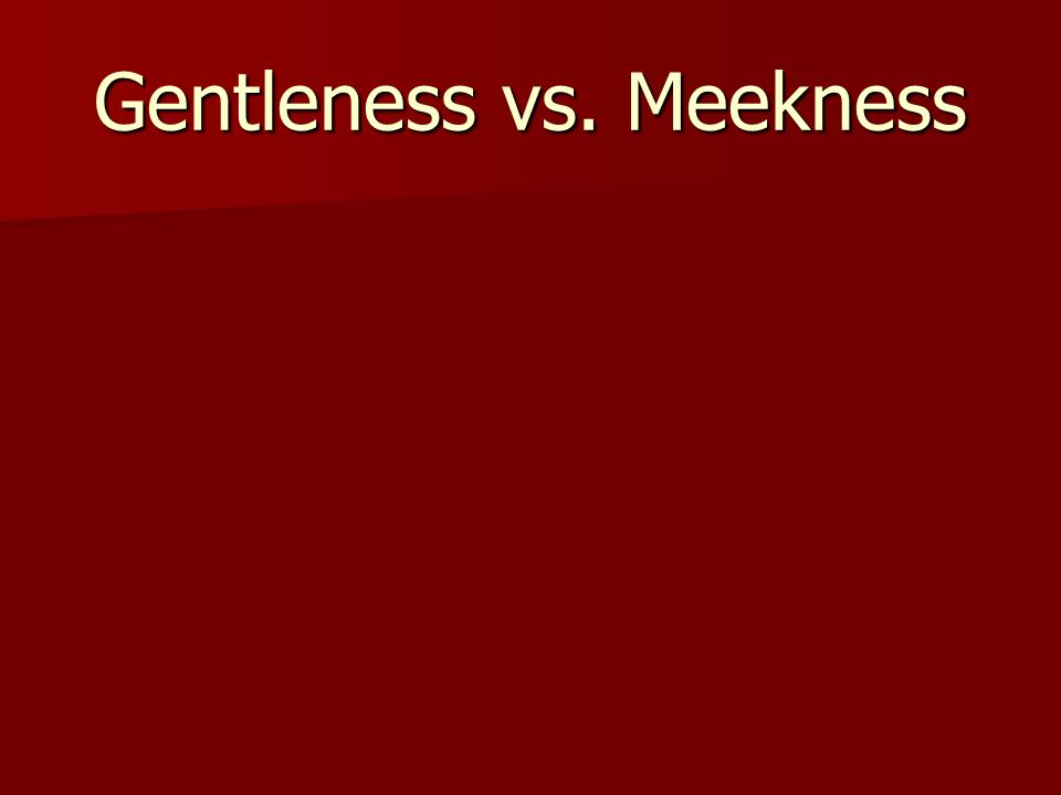 Gentleness vs. Meekness