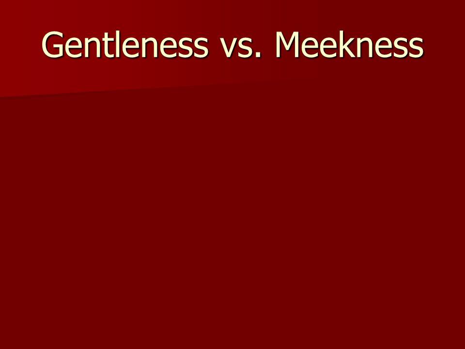 Gentleness vs. Meekness
