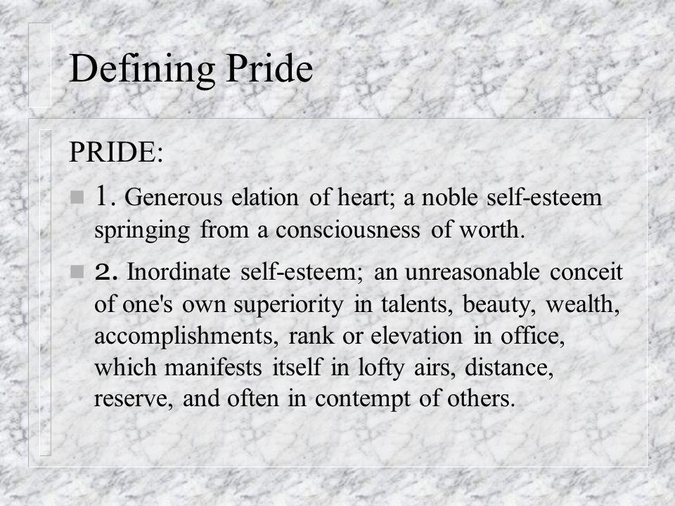 Defining Pride PRIDE: n 1.