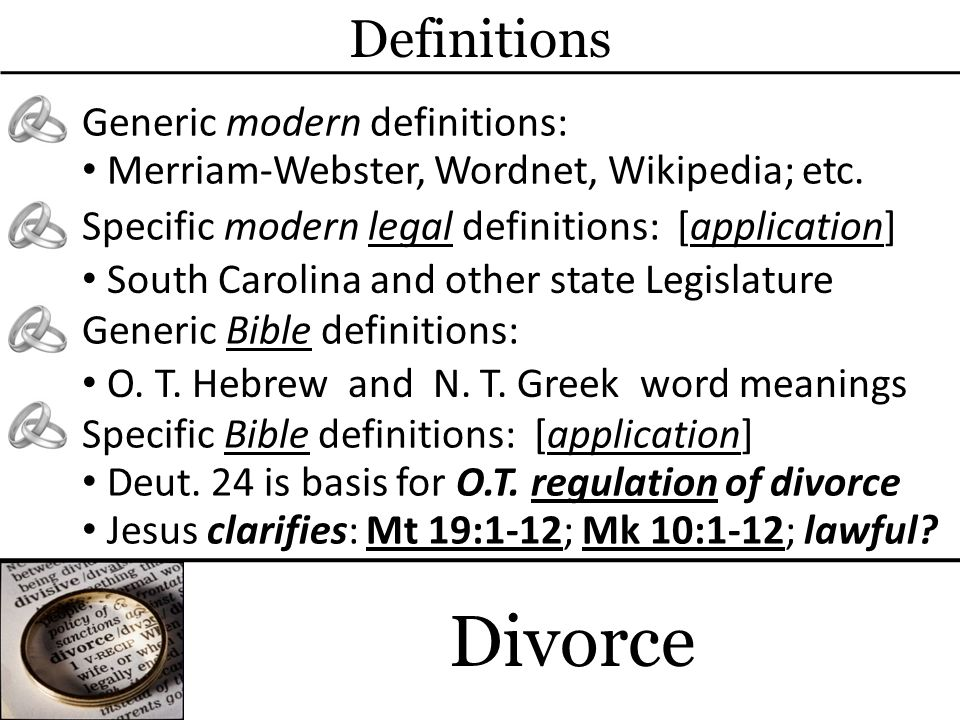 Divorce Definitions Generic modern definitions: Merriam-Webster, Wordnet, Wikipedia; etc. Specific modern legal definitions: [application] South Carol