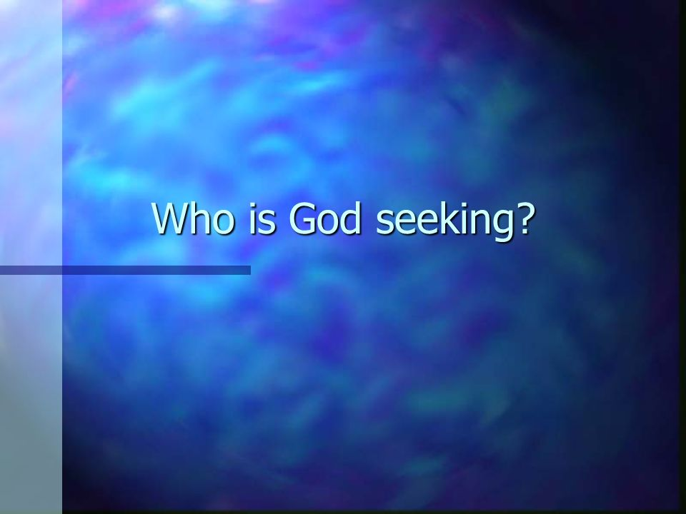 Who is God seeking